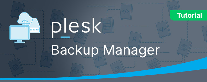 Tutorial on the Plesk Backup Manager